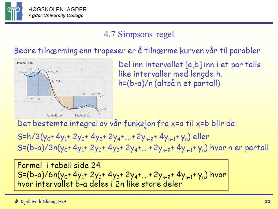 4.7 Simpsons regel Bedre tilnærming enn trapeser er å tilnærme kurven vår til parabler. Del inn intervallet [a,b] inn i et par talls.